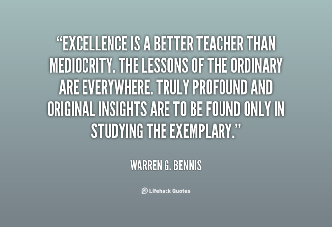 quote-warren-g-bennis-excellence-is-a-better-teacher-than-mediocrity-65555